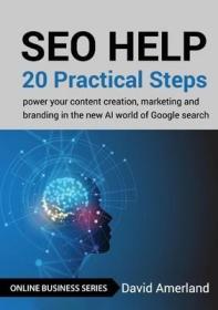 预订SEO Help: 20 Practical Steps to Power your Content Creation, Marketing and Branding in the new AI World of Google Search