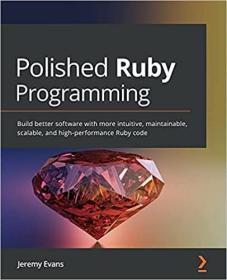 预订Polished Ruby Programming: Build better software with more intuitive, maintainable, scalable, and high-performance Ruby code