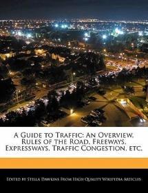预订A Guide to Traffic: An Overview, Rules of the Road, Freeways, Expressways, Traffic Congestion, Etc.