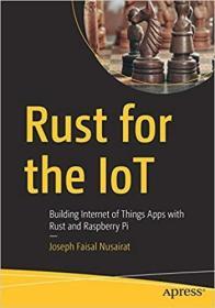 预订Rust for the Iot: Building Internet of Things Apps with Rust and Raspberry Pi