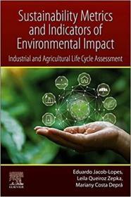 预订Sustainability Metrics and Indicators of Environmental Impact: Industrial and Agricultural Life Cycle Assessment