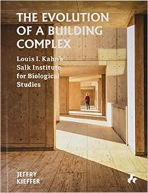 预订The Evolution of a Building Complex: Louis I. Kahn's Salk Institute for Biological Studies