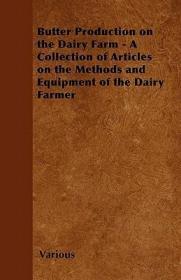 预订Butter Production on the Dairy Farm - A Collection of Articles on the Methods and Equipment of the Dairy Farmer