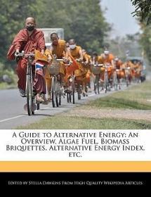 预订A Guide to Alternative Energy: An Overview, Algae Fuel, Biomass Briquettes, Alternative Energy Index, Etc.