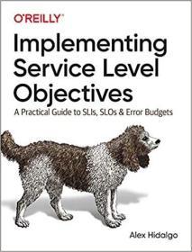 预订Implementing Service Level Objectives: A Practical Guide to Slis, Slos, and Error Budgets