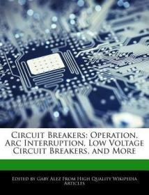 预订Circuit Breakers: Operation, ARC Interruption, Low Voltage Circuit Breakers, and More