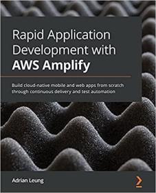 预订Rapid Application Development with AWS Amplify: Build cloud-native mobile and web apps from scratch through continuous delivery and test automation