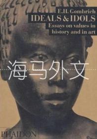 【包邮】Ideals And Idols: Essays On Values In History And In Art /Go