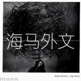 【包邮】Roger Ballen: Shadow Chamber /Robert A. Sobieszek; Roger Bal