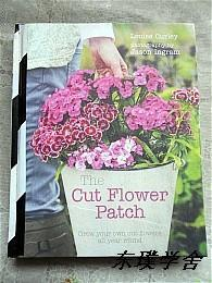【英文原版】The Cut Flower Patch:Grow your own cut flowers all years round(12开精装铜板图文版)