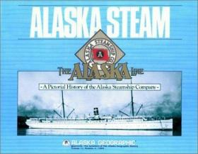 Alaska Steam : A Pictorial History of the Alaska Steamship C