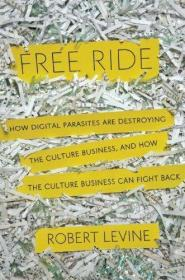 Free Ride: How Digital Parasites are Destroying the Culture