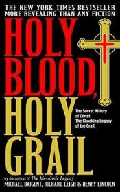 Holy Blood  Holy Grail: The Secret History of Christ & T