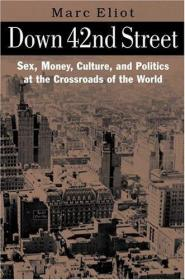 DOWN 42nd STREET: Sex  Money  Culture  and Politics at the C
