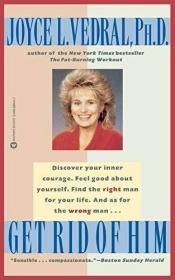 Get Rid of Him /Vedral  Joyce L. Warner Books  NY