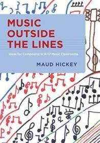 Music Outside The Lines: Ideas For Composing In K-12 Music C