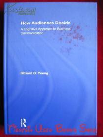 How Audiences Decide: A Cognitive Approach to Business Communication(英语原版 精装本)受众如何决定:商业沟通的认知方法
