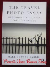 The Travel Photo Essay: Describing a Journey Through Images(英语原版 平装本)旅行摄影随笔:通过图像描述旅行