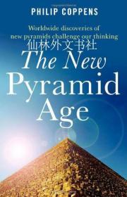 【包邮】New Pyramid Age, The - Worldwide Discoveries of New Pyramids Challenge Our Thinking