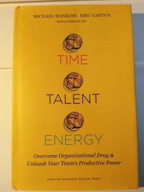 Time, Talent, Energy: Overcome Organizational Drag and Unleash Your Team s Productive Power