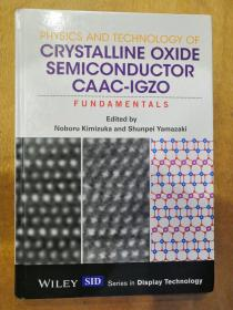 PHYSICS AND TECHNOLOGY OF CRYSTALLINE OXIDE SEMICONDUCTOR CAAC-IGZO FUNDAMENTALS