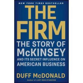 The Firm: The Story of McKinsey and Its Secr