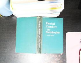 physical chemistry for metallurgists 【书脊破损 书侧磨损 书侧书页发黄有黄斑】