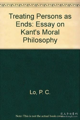 P.C.Lo: Treating Persons as ends. An Essay on Kant's Moral Philosophy