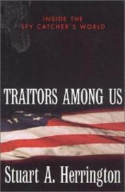 Traitors Among Us: Inside the Spy Catcher's World-我们中间的叛徒:间谍捕手的世界