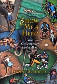 Show Me a Hero: Great Contemporary Stories About Sports-给我看一个英雄:伟大的当代体育故事