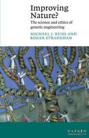 Improving Nature?: The Science And Ethics Of Genetic Enginee