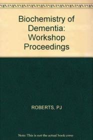 Biochemistry of Dementia /Roberts  P J John Wiley & Sons
