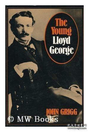 The Young Lloyd George /John Grigg University Of California