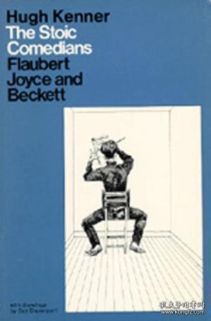 The Stoic Comedians: Flaubert Joyce And Beckett /Hugh Kenner