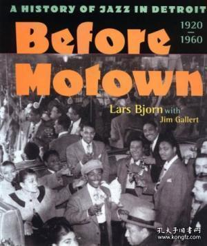 Before Motown: A History Of Jazz In Detroit 1920-60 /Lars Bj