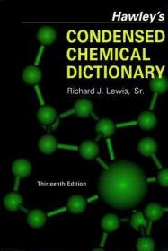 Hawley's Condensed Chemical Dictionary (13th Edition) /Richa
