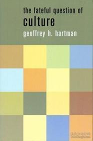 The Fateful Question Of Culture /Geoffrey H. Hartman Columbi