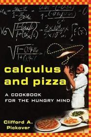 Calculus and Pizza. A Cookbook for the Hungry Mind /Pickover