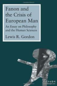 Fanon And The Crisis Of European Man: An Essay On Philosophy