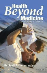 Health Beyond Medicine: A Chiropractic Miracle-医疗之外的健康:脊椎按摩的奇迹 /Dr. Scott Paton Healthcare Unity ...