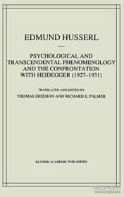 Psychological and Transcendental Phenomenology and the Confrontation with Heidegger (1927-1931):The Encyclopaedia Britannica Article, the Amsterdam Lectures, ... Edmund Husserl  Collected Works)
