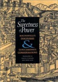 The Sweetness of Power:Machiavelli's Discourses & Guicciardini's Considerations