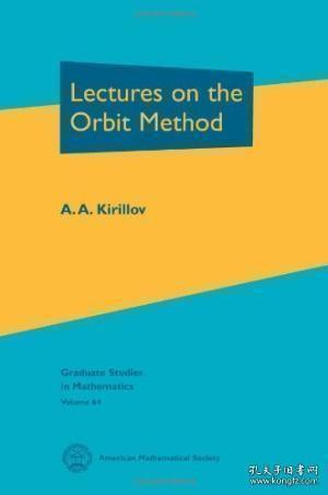 Lectures on the Orbit Method (Graduate Studies in Mathematics, Vol. 64)