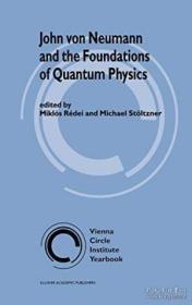 John Von Neumann And The Foundations Of Quantum Physics (vienna Circle Institute Yearbook)-约翰·冯·诺依曼与量子物理学基础(维也纳圆形研究所年鉴) /Mikl?s R?dei; Mic... Springer  2001