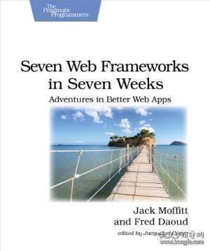 Seven Web Frameworks In Seven Weeks-七周内7个Web框架 /Jack Moffitt; Fre... Pragmatic Bookshe...