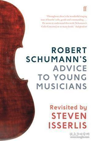 Robert Schumann's Advice to Young Musicians:Revisited by Steven Isserlis