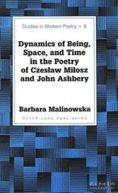 Dynamics Of Being  Space  And Time In The Poetry Of Czeslaw Milosz And John Ashbery (studies In Modern Poetry)-存在、空间和时间的动态——论切斯瓦夫·米洛斯和约翰·阿什贝里的诗歌(现代诗歌研究) /Jolle