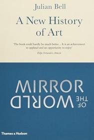 Mirror of the World: New History of Art /Julian Bell THAMES