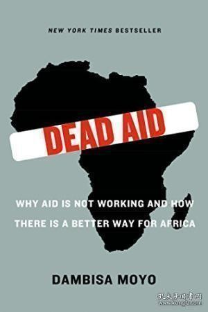 Dead Aid:Why Aid Is Not Working and How There Is a Better Way for Africa