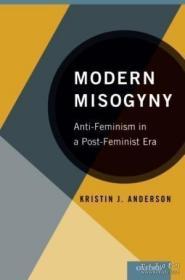 Modern Misogyny:Anti-Feminism in a Post-Feminist Era